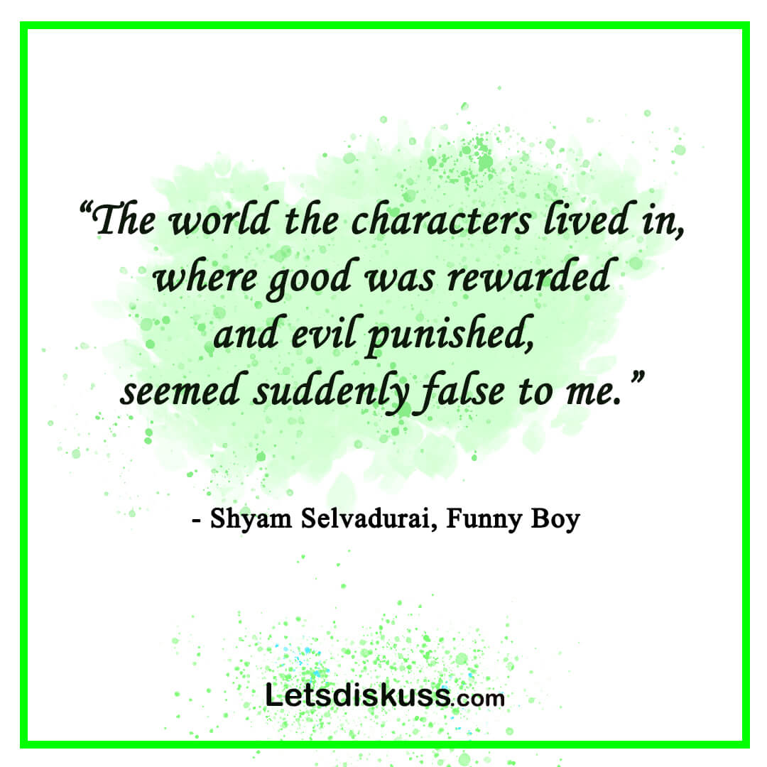 <p class='stitle'>A beautiful quote by Shyam Selvadurai from Funny Boy </p><div class='col-xs-6 col-sm-6 col-md-6 text-center'><a class='slider_share' href='#'' data-toggle='modal' data-target='#myModal'><i class='fa fa-heart-o'></i></a></div><div class='col-xs-6 col-sm-6 col-md-6 text-center'><a href='#share' data-url='myurl' class='slider_share' onClick='shareSlide(258)'><i class='fa fa-share-alt'></i></a></div>